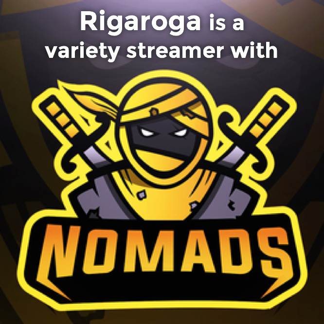 Rigaroga is variety streamer with the Nomads