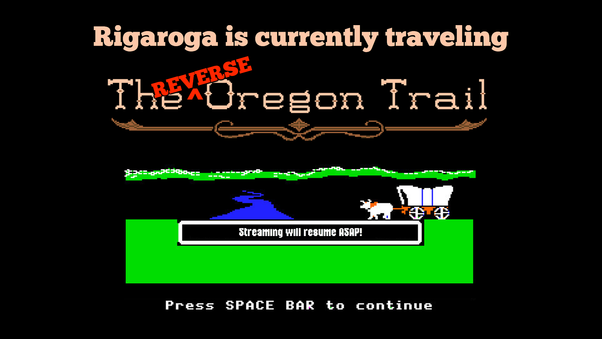 Rigaroga is currently traveling the reverse Oregon trail