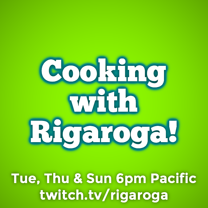 Rigaroga Twitch Cooking with Rigaroga