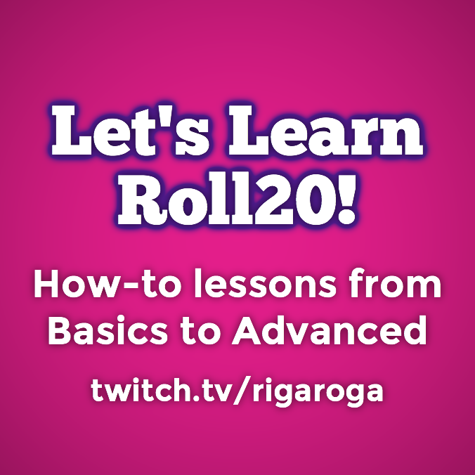 Rigaroga Twitch Let's Learn Roll20 with Rigaroga and Danny!