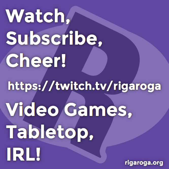 Watch, Subscribe, Cheer! On Twitch! Video Games, Tabletop, IRL